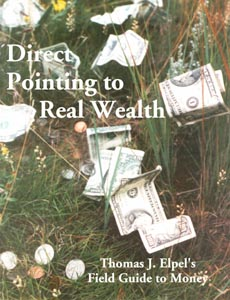 Direct Pointing to Real Wealth: Thomas J. Elpel's Field Guide to Money, Elpel, Thomas J.