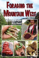 Foraging the Mountain West: Gourmet Edible Plants, Mushrooms, and Meat.