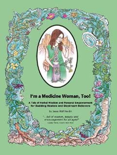 I'm a Medicine Woman, Too! A Tale of Herbal Wisdom and Personal Empowerment for Budding Healers and Daydream Believers, Hardin, Jesse Wolf