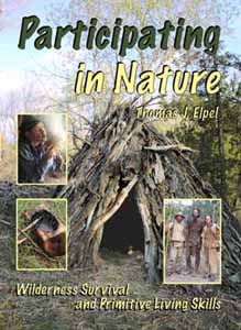 Participating in Nature: Wilderness Survival and Primitive Living Skills, Thomas J. Elpel