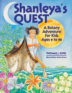 Shanleya's Quest: A Botany Adventure for Kids Ages 9-99, Thomas J. Elpel